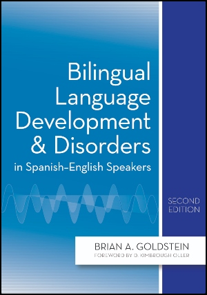 Bilingual Language Development and Disorders in Spanish-English Speakers, Second Edition