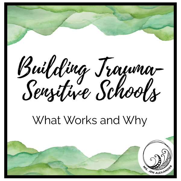 Building Trauma-Sensitive Schools: What Works and Why