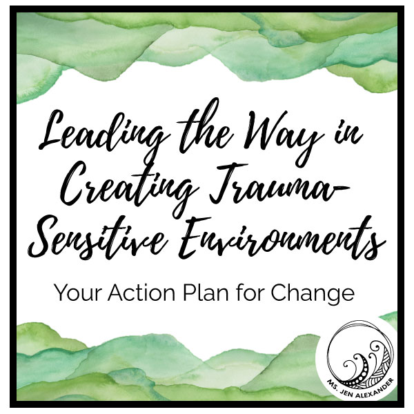 Leading the Way in Creating a Trauma-Sensitive Environment: How to Prioritize Safety, Connection, Regulation, and Learning