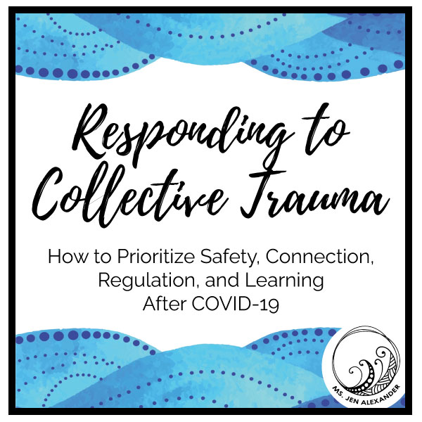 Responding to Collective Trauma: How to Prioritize Safety, Connection, Regulation, and Learning After COVID-19