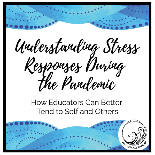 Understanding Stress Responses During the Pandemic: How Educators Can Better Tend to Self and Others